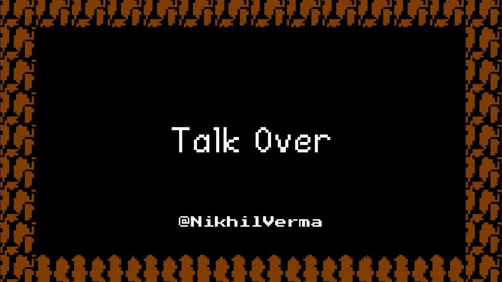 Talk Over @NikhilVerma