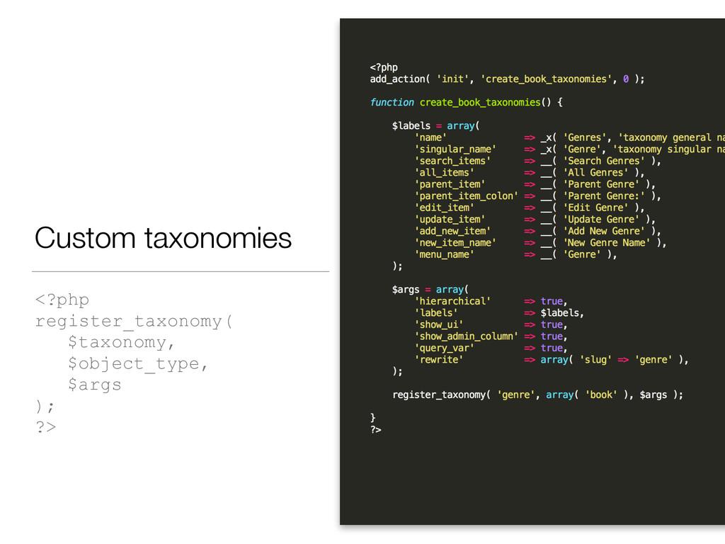 Custom taxonomies <?php register_taxonomy( $tax...