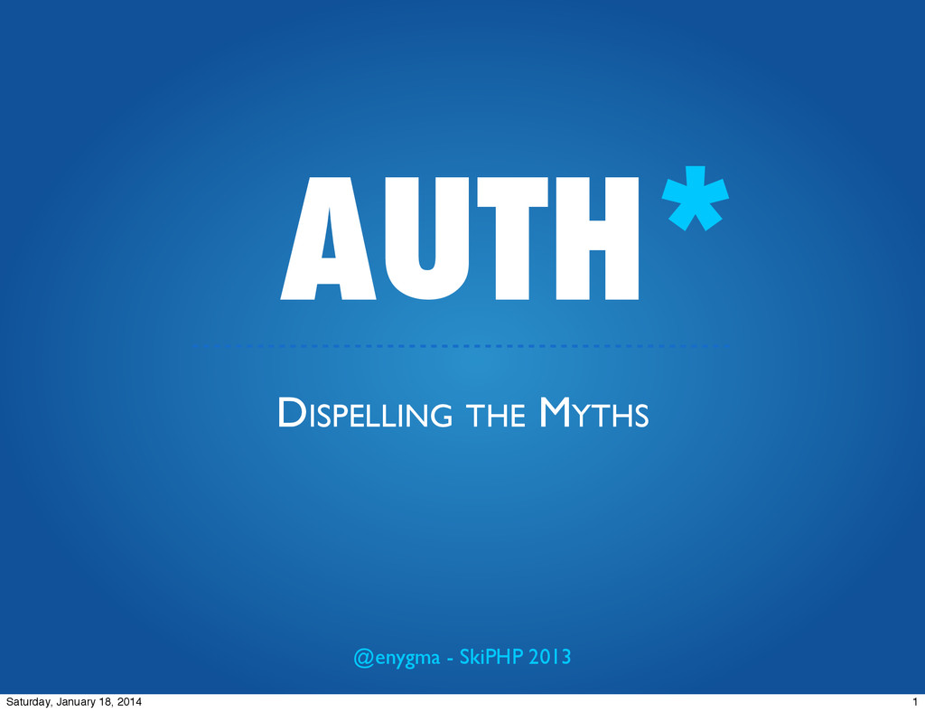 AUTH* DISPELLING THE MYTHS @enygma - SkiPHP 201...