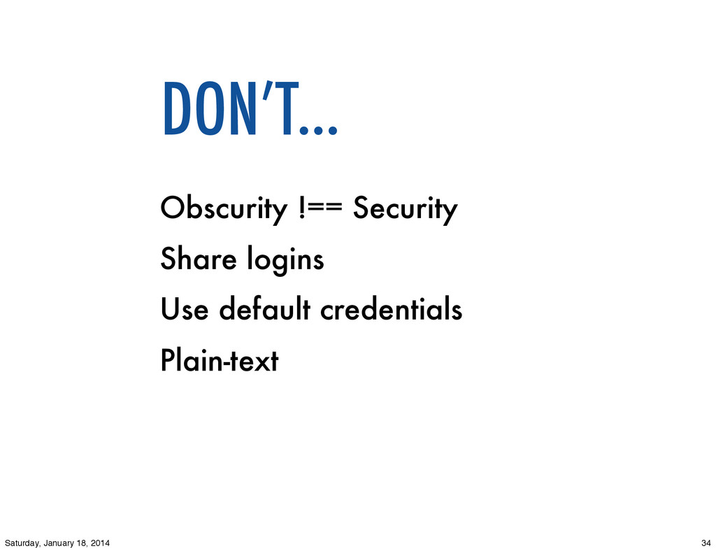 DON'T... Obscurity !== Security Share logins Us...
