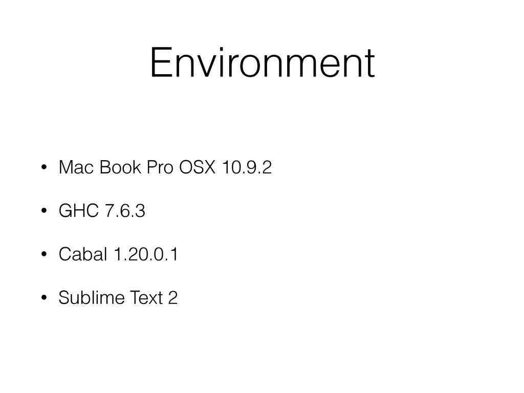 Environment • Mac Book Pro OSX 10.9.2 • GHC 7.6...