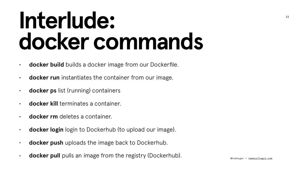 22 Interlude: docker commands @tudosgar | tamas...