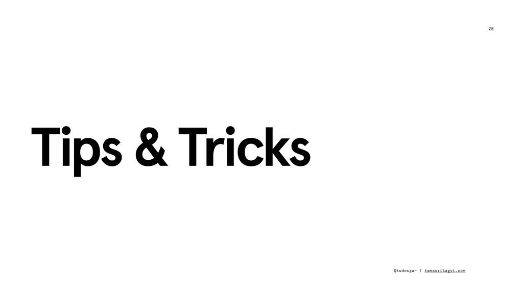 28 @tudosgar | tamaszilagyi.com Tips & Tricks