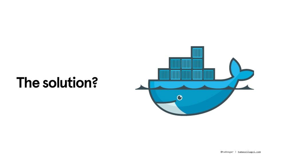 The solution? @tudosgar | tamaszilagyi.com