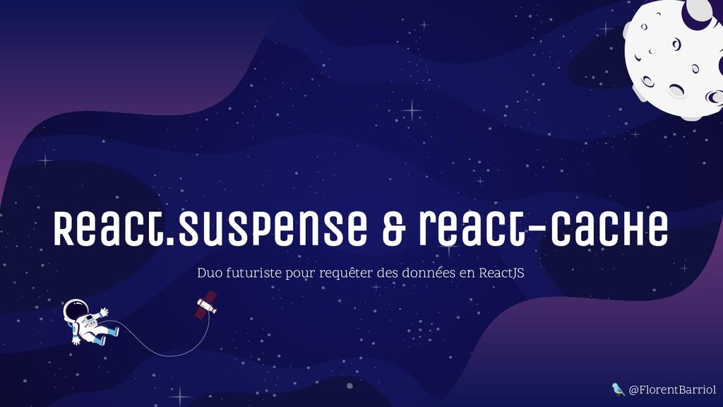 ReaCt.suspense & react-cache Duo futuriste pour...