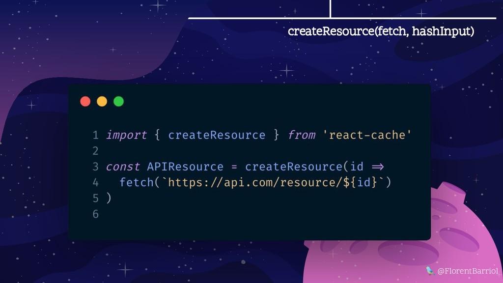 createResource(fetch, hashInput)  @FlorentBarri...