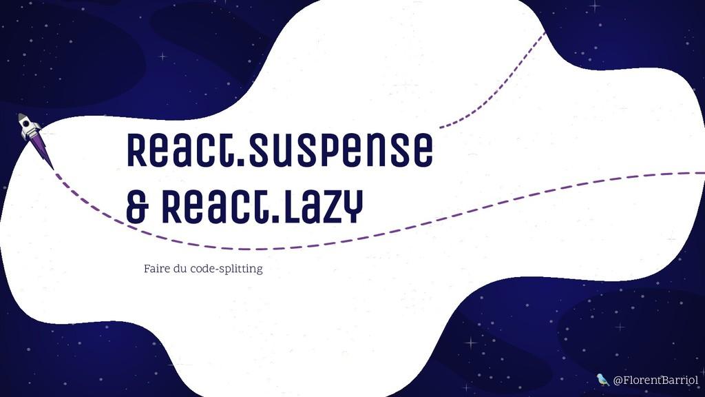 React.suspense & React.lazy Faire du code-split...