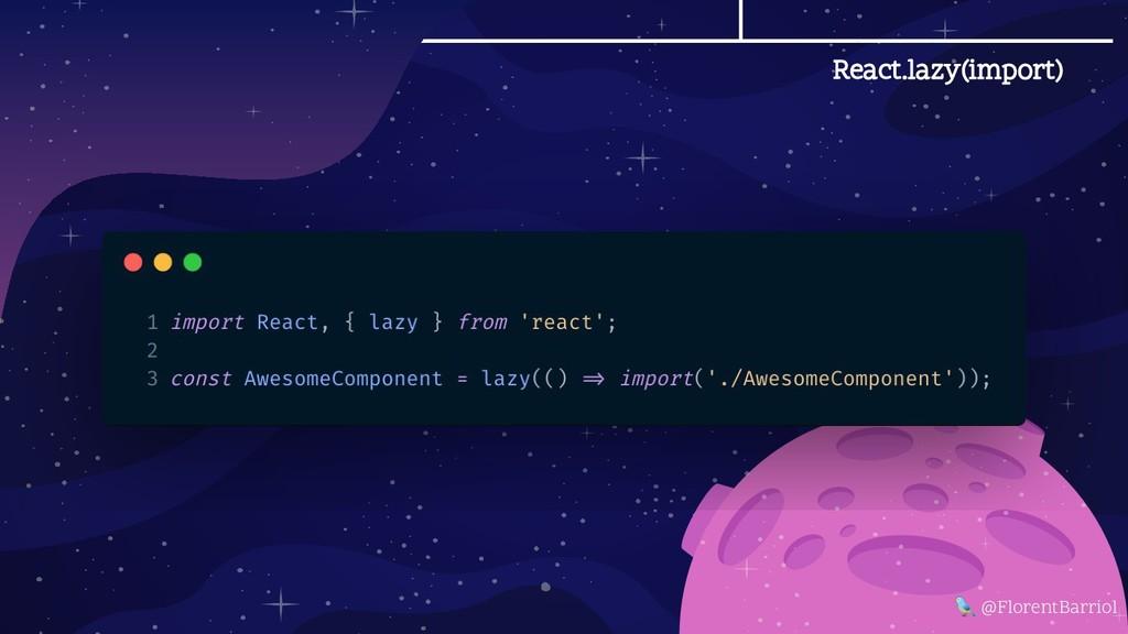 React.lazy(import)  @FlorentBarriol