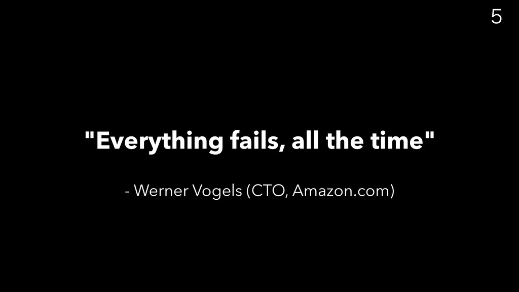 """""""Everything fails, all the time"""" - Werner Vog..."""