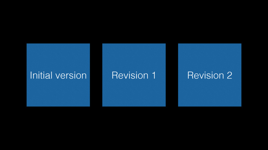 Initial version Revision 1 Revision 2