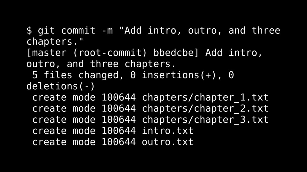 """$ git commit -m """"Add intro, outro, and three ch..."""