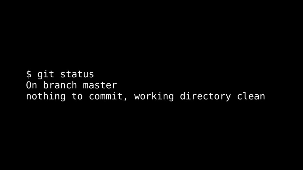 $ git status On branch master nothing to commit...