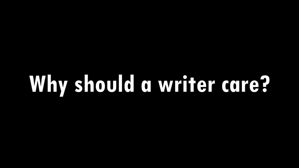 Why should a writer care?