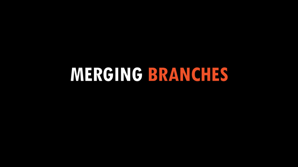 MERGING BRANCHES