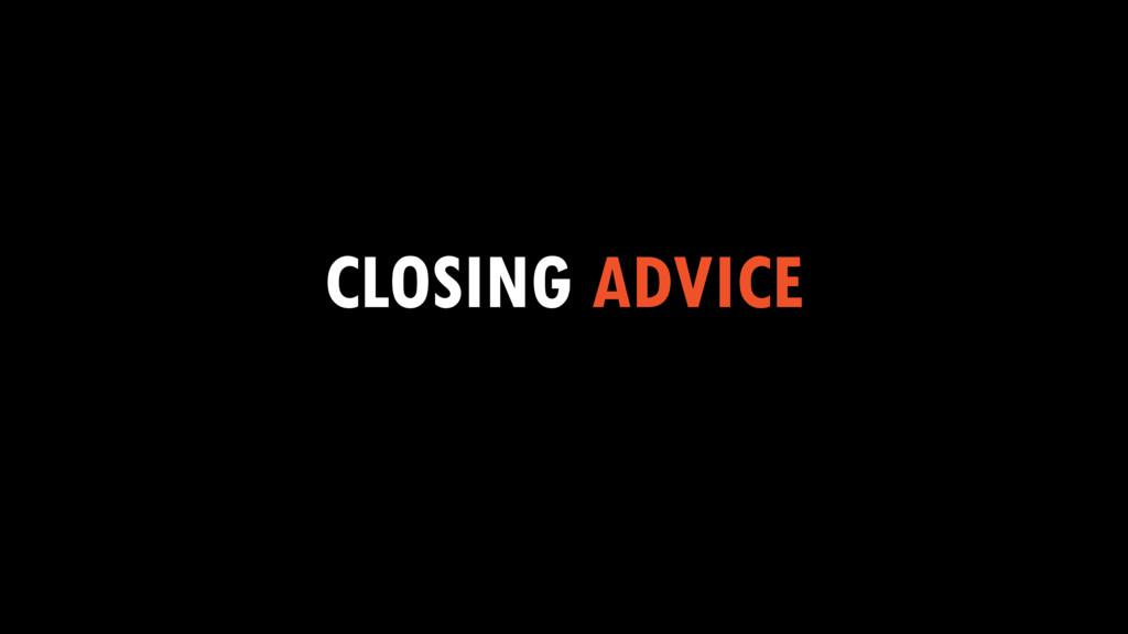CLOSING ADVICE