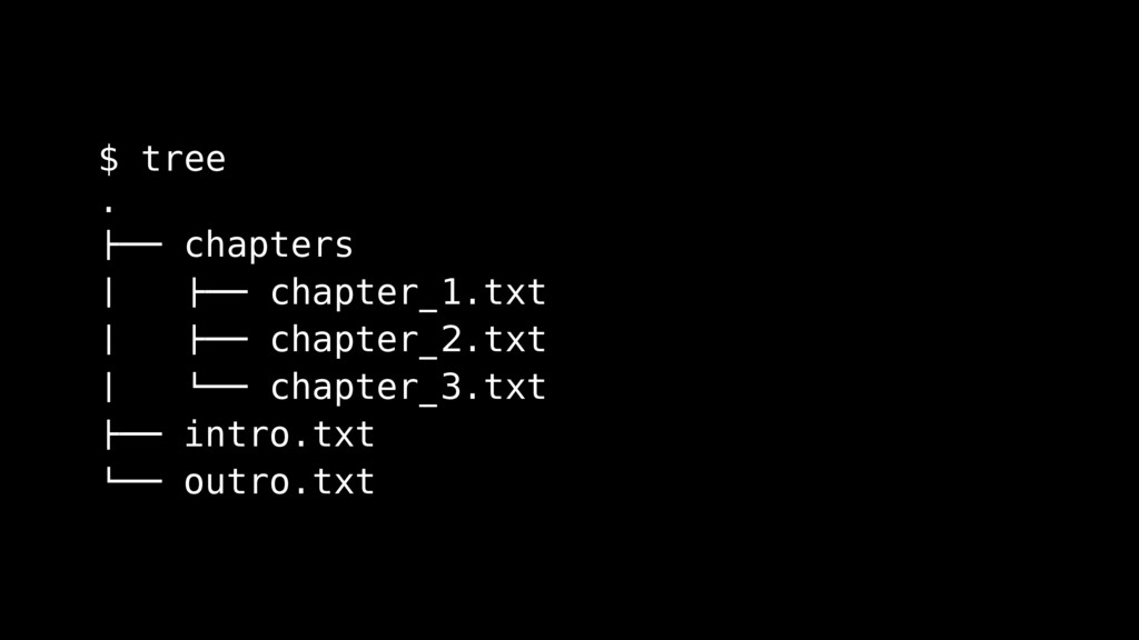 """$ tree . !"""""""" chapters # !"""""""" chapter_1.txt # !""""""""..."""