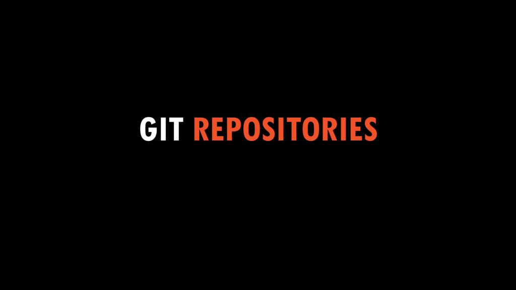 GIT REPOSITORIES
