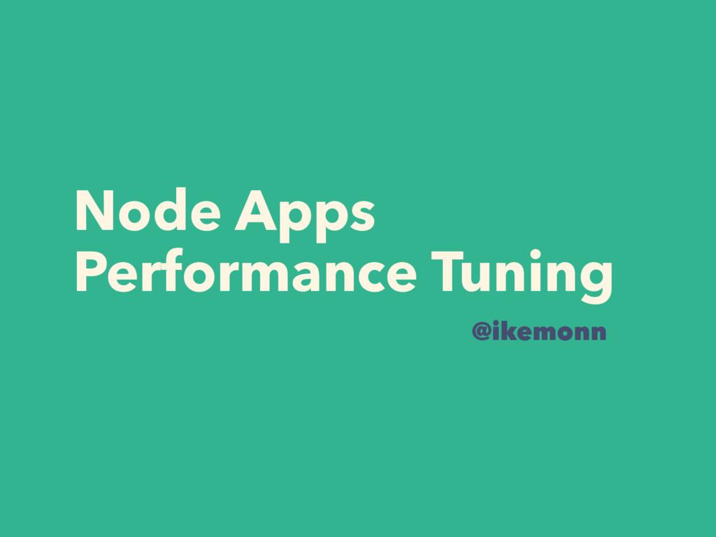 Node Apps Performance Tuning @ikemonn