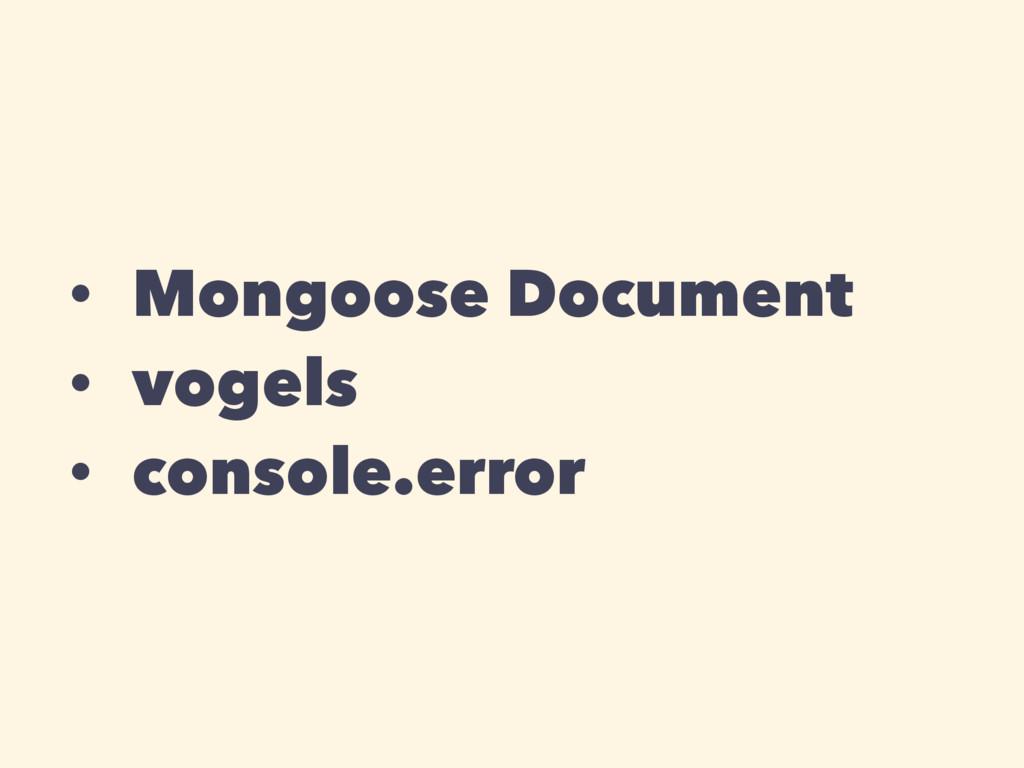 • Mongoose Document • vogels • console.error