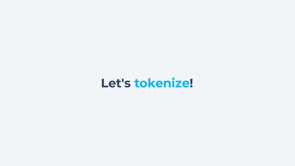 Let's tokenize!