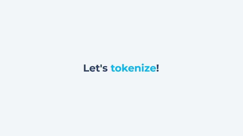 Let's tokenize!