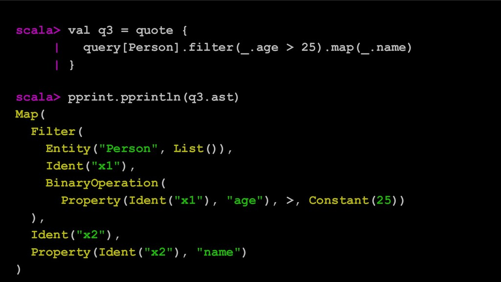 scala> val q3 = quote { | query[Person].filter(...