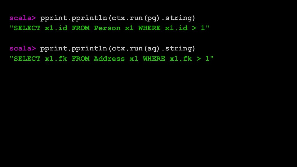 "scala> pprint.pprintln(ctx.run(pq).string) ""SEL..."
