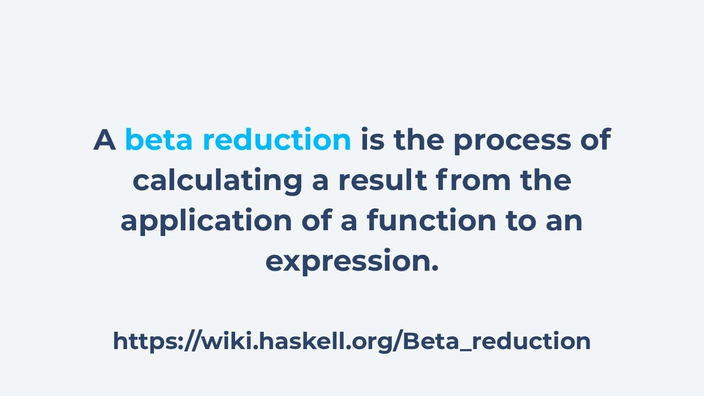 A beta reduction is the process of calculating ...