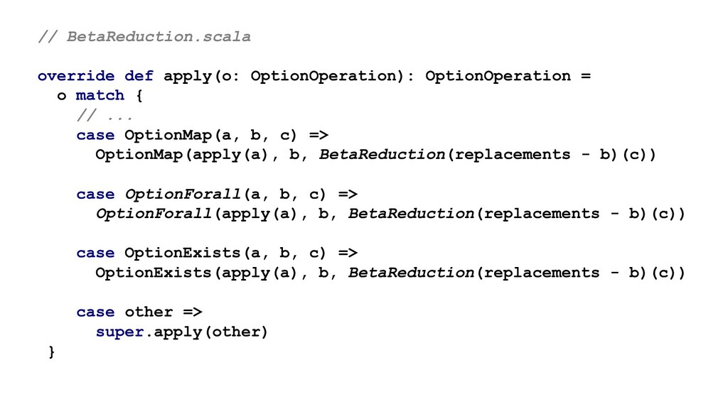 // BetaReduction.scala override def apply(o: Op...