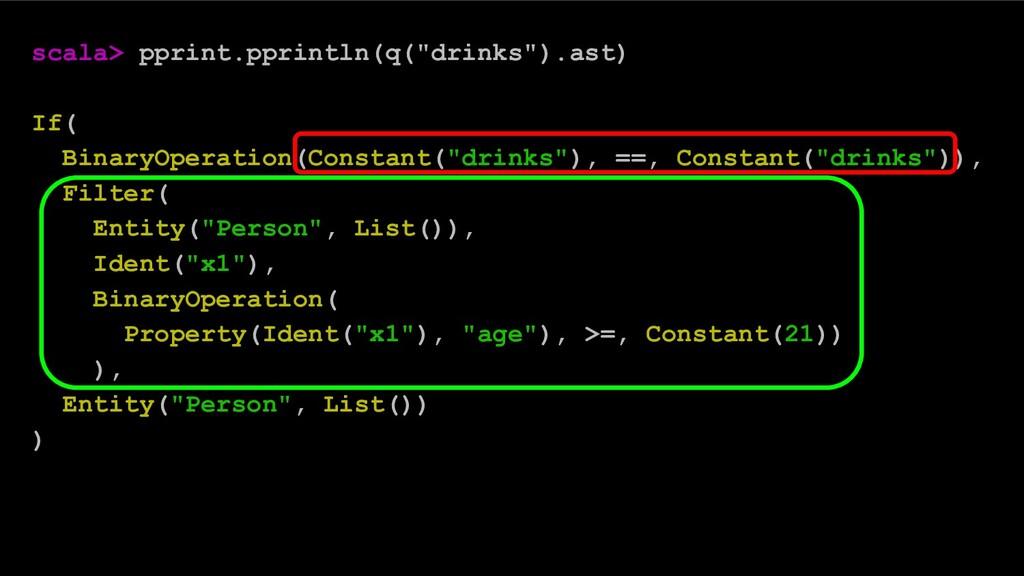 "scala> pprint.pprintln(q(""drinks"").ast) If( Bin..."