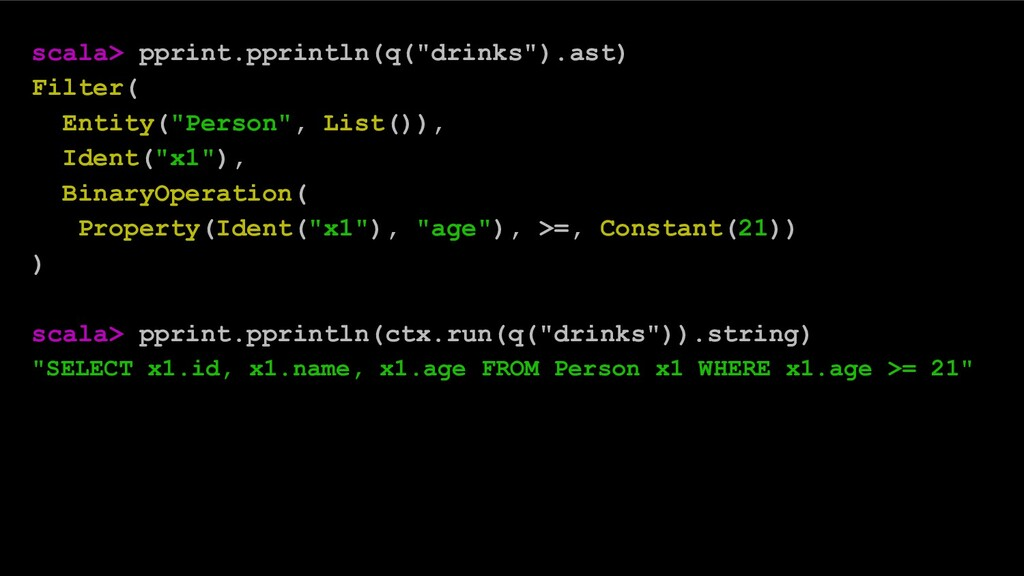 "scala> pprint.pprintln(q(""drinks"").ast) Filter(..."