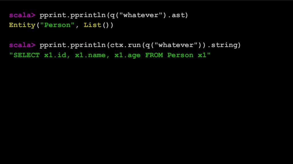 "scala> pprint.pprintln(q(""whatever"").ast) Entit..."