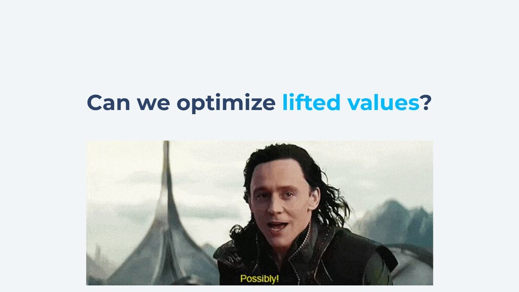 Can we optimize lifted values?