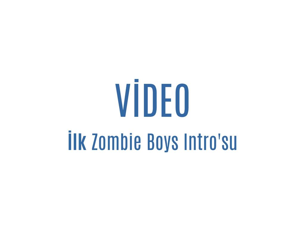 VİDEO İlk Zombie Boys Intro'su