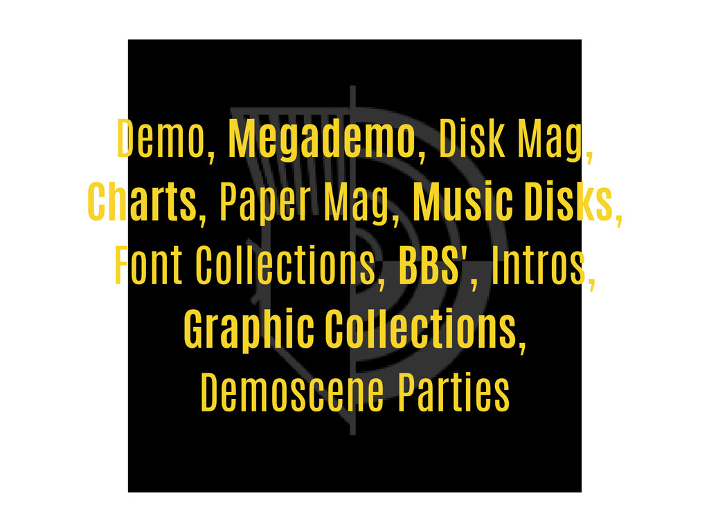 Demo, Megademo, Disk Mag, Charts, Paper Mag, Mu...