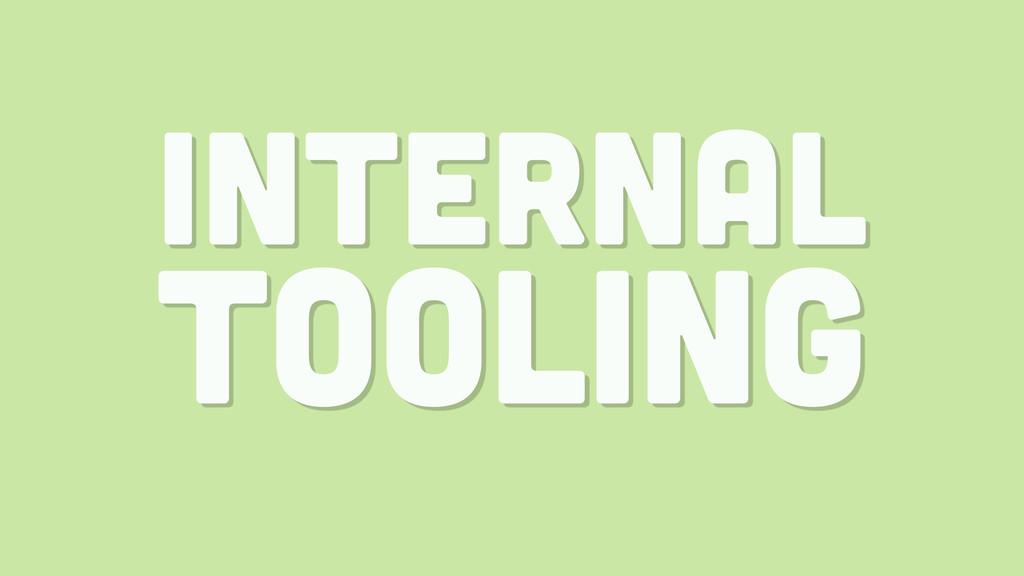 INTERNAL TOOLING