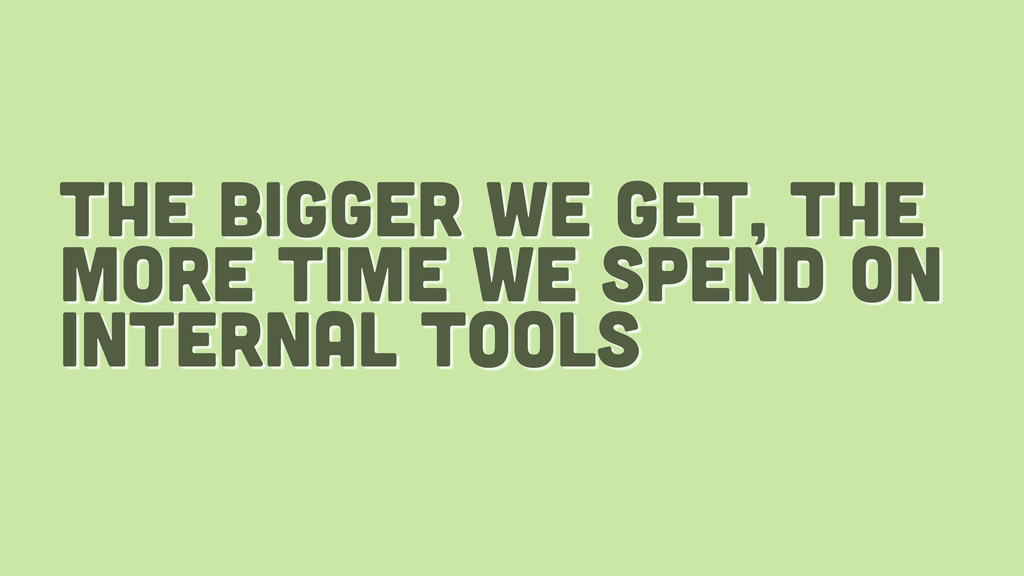 the bigger we get, the more time we spend on in...