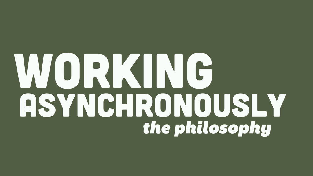 ASYNCHRONOUSLY WORKing the philosophy