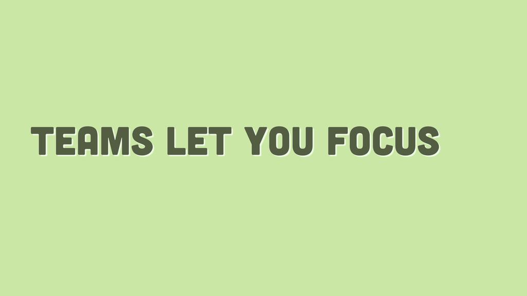 teams let you focus