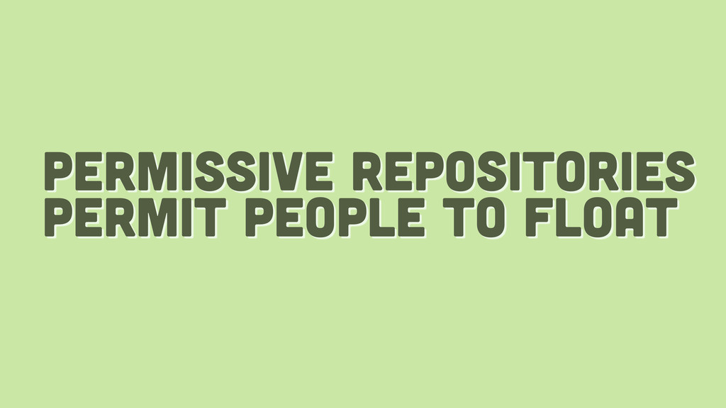 permissive repositories permit people to float