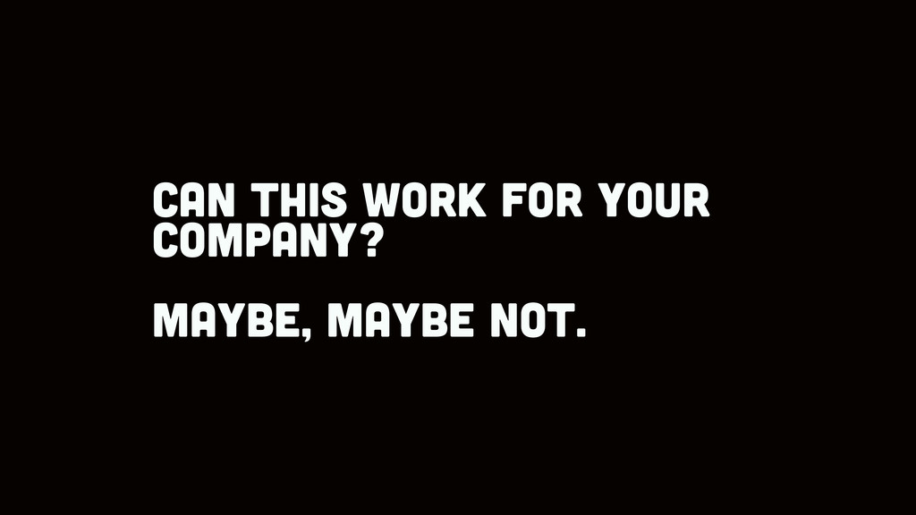 can this work for your company? maybe, maybe no...