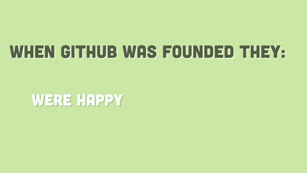 when github was founded they: were happy
