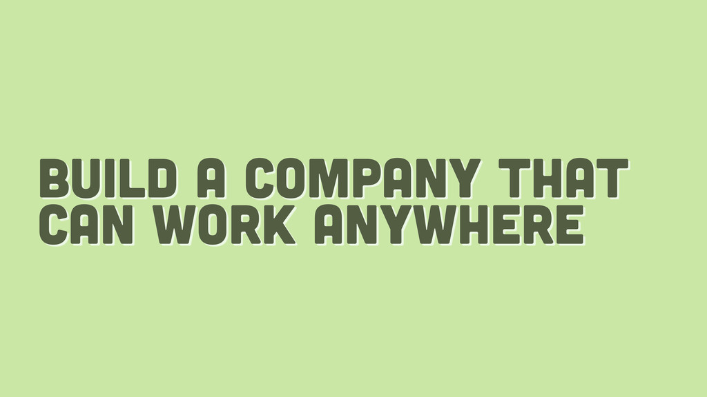 build a company that can work anywhere