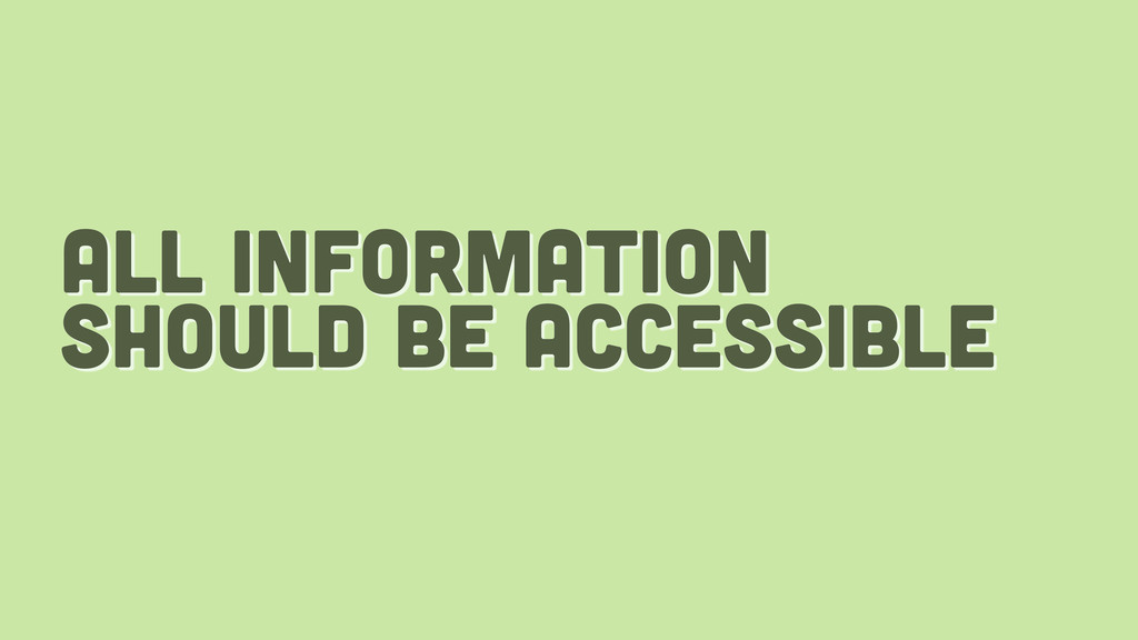 all information should be accessible