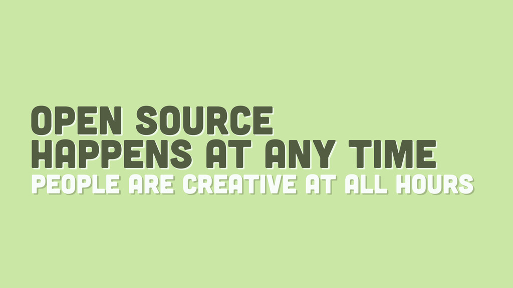 open source happens at any time people are crea...