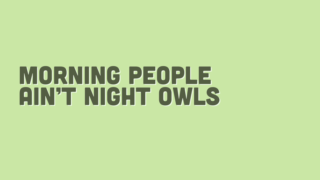 morning people ain't night owls