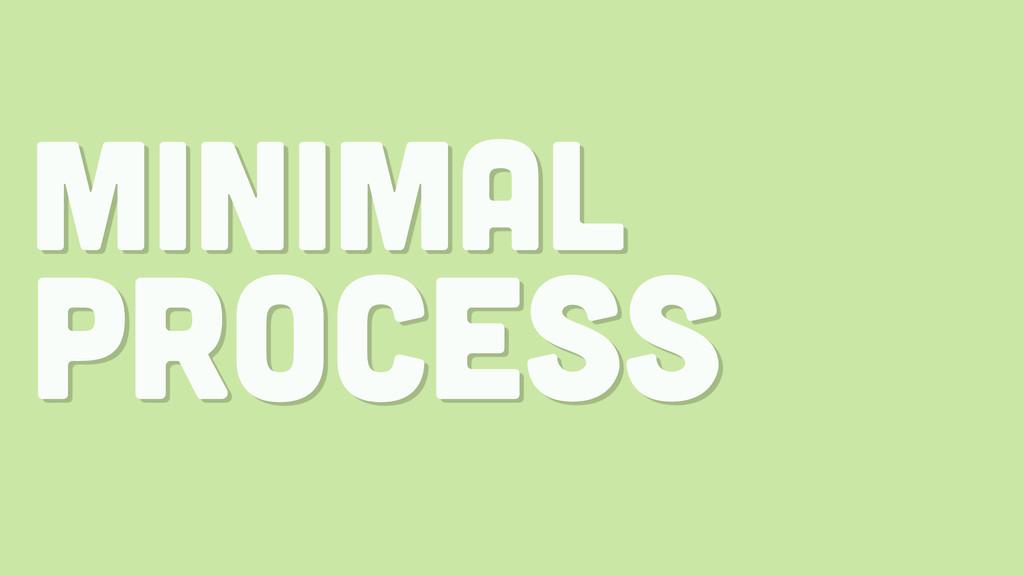 minimal process