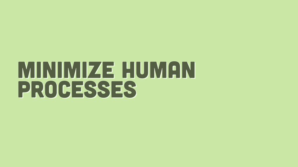 minimize human processes