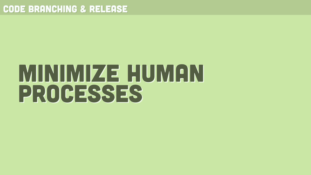 minimize human processes code branching & relea...