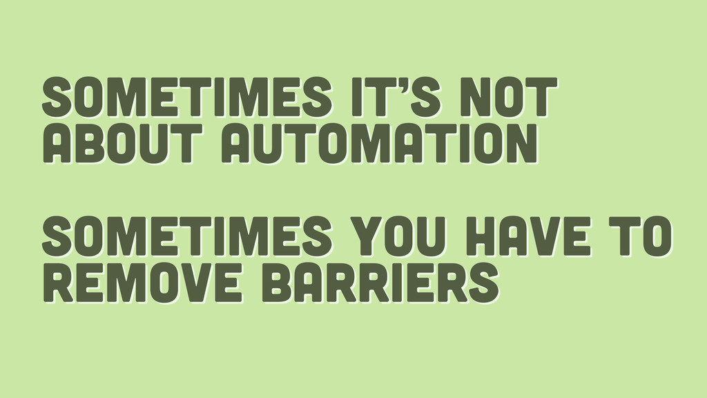 sometimes it's not about automation sometimes y...